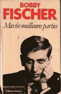 Bobby Fischer - Mes 60 meilleures parties